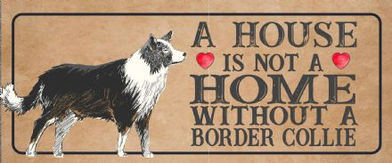 border collie Dog Metal Sign Plaque - A House Is Not a ome without a